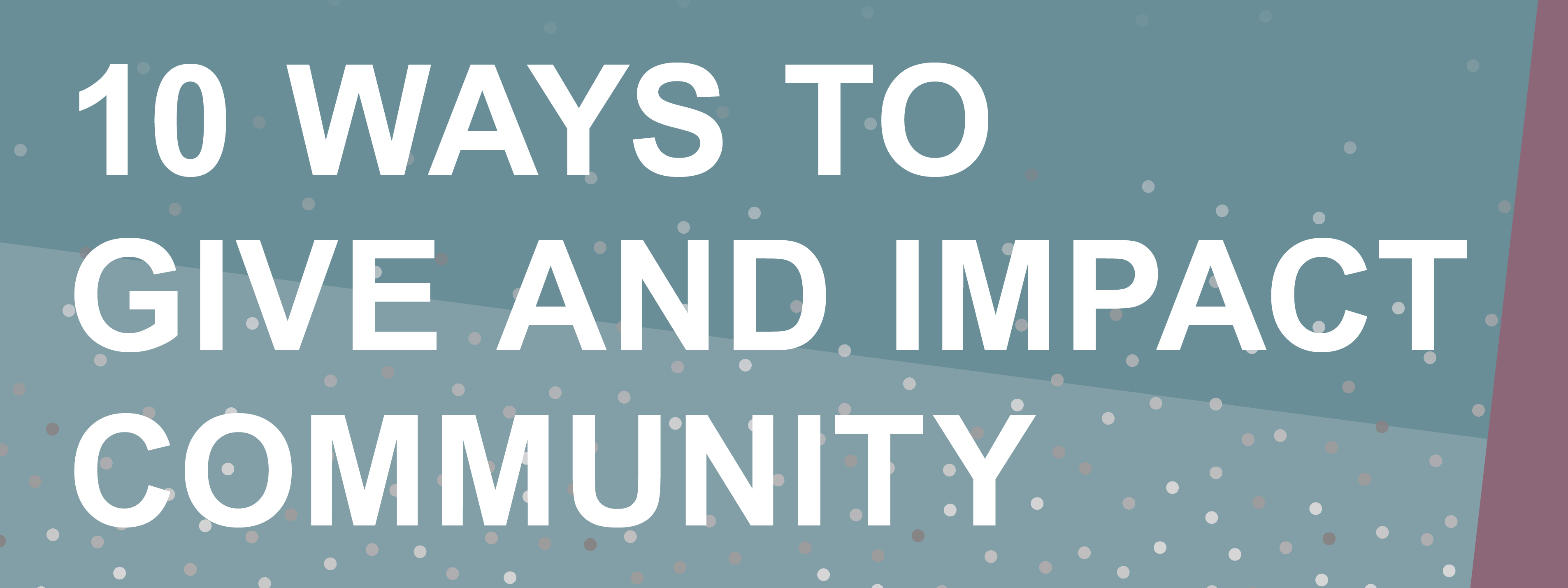 10 Ways to Give and Impact Community