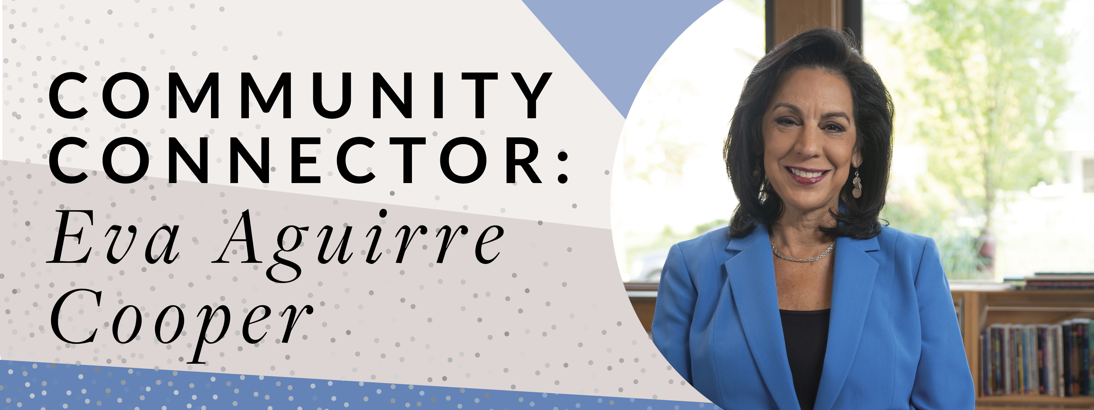 Community Connector: Eva Aguirre Cooper