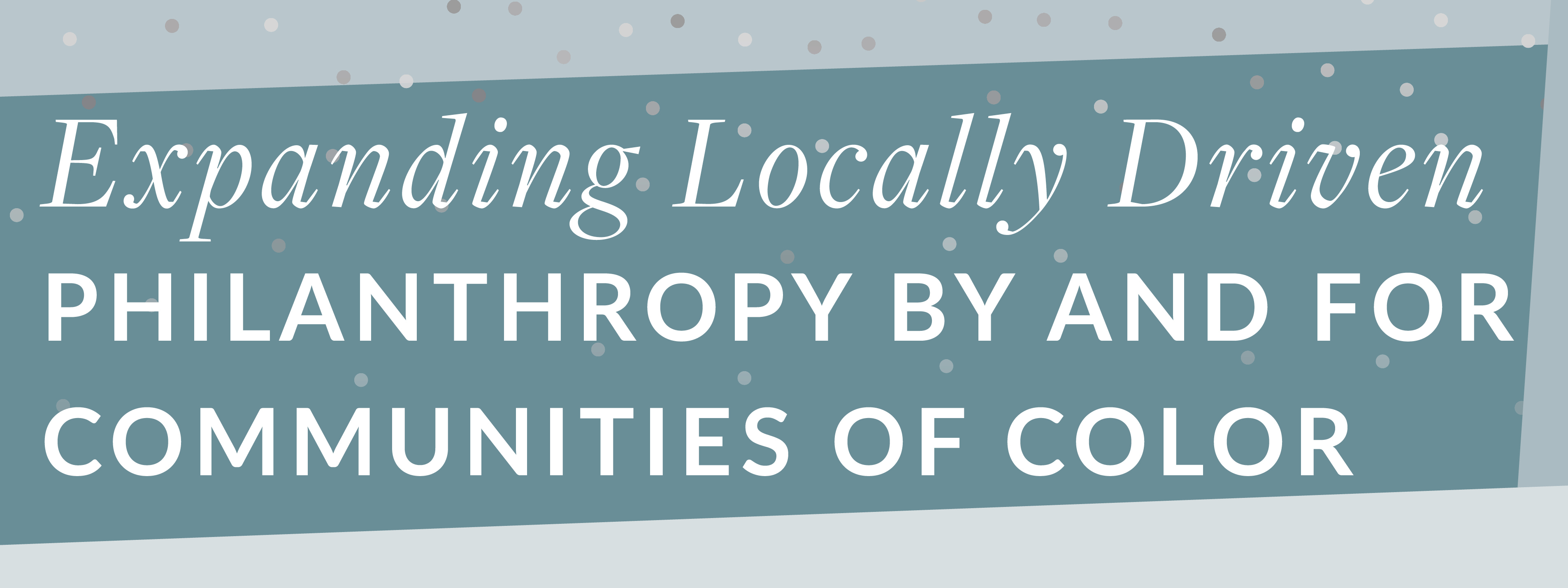 Expanding Locally Driven Philanthropy by and for Communities of Color