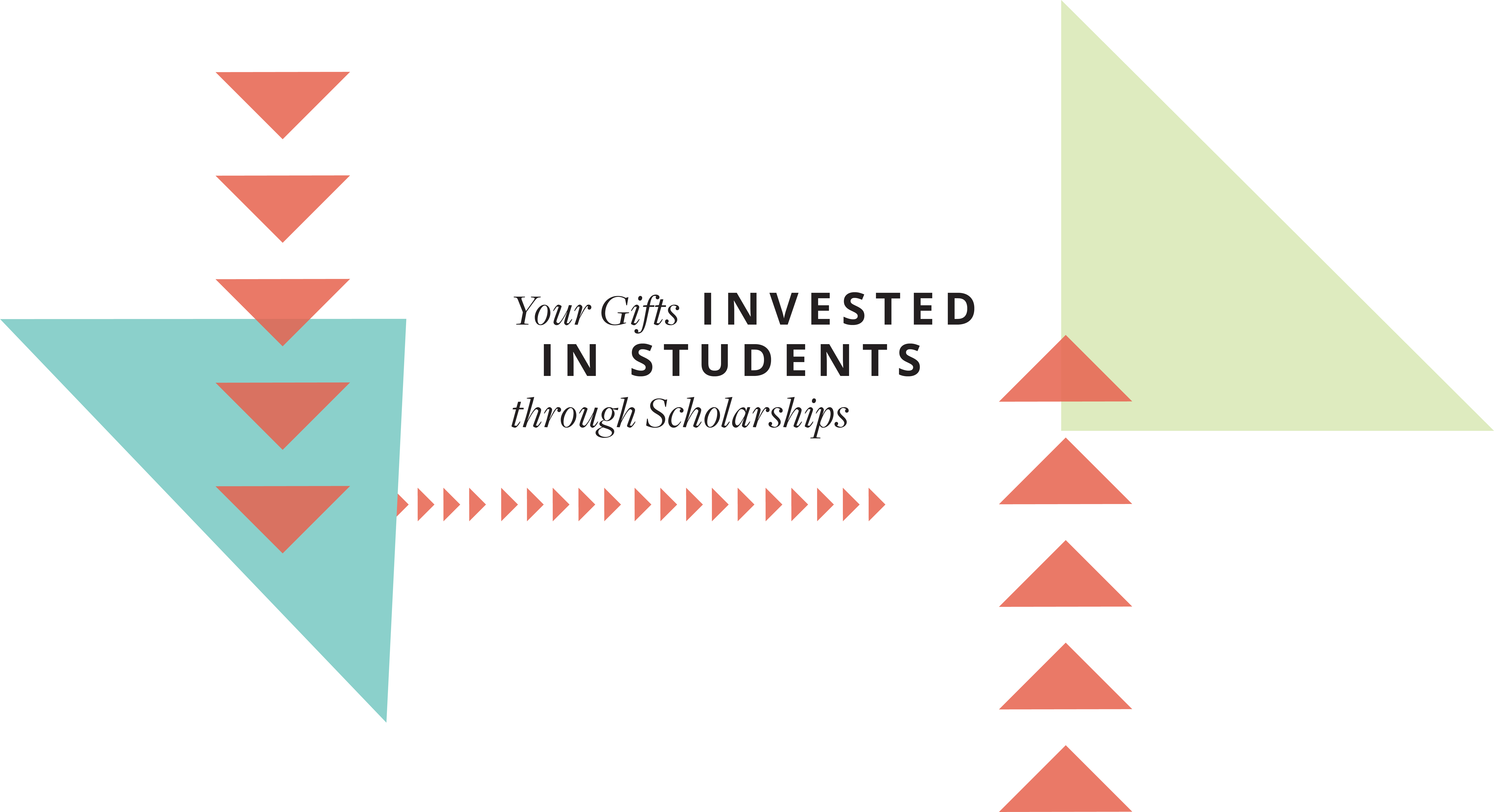 Your Gifts Invested in Students Through Scholarships