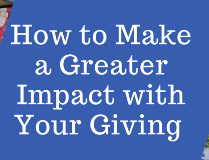 How to Make a Greater Impact with Your Giving