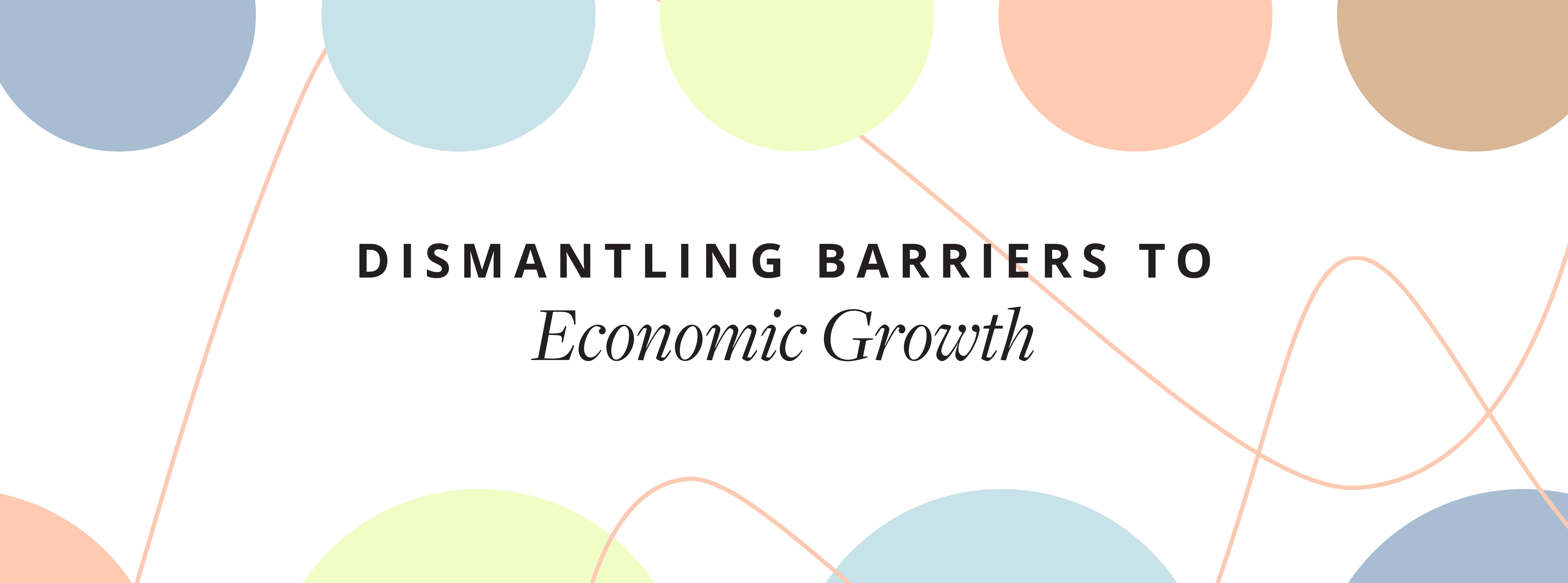 Dismantling Barriers to Economic Growth