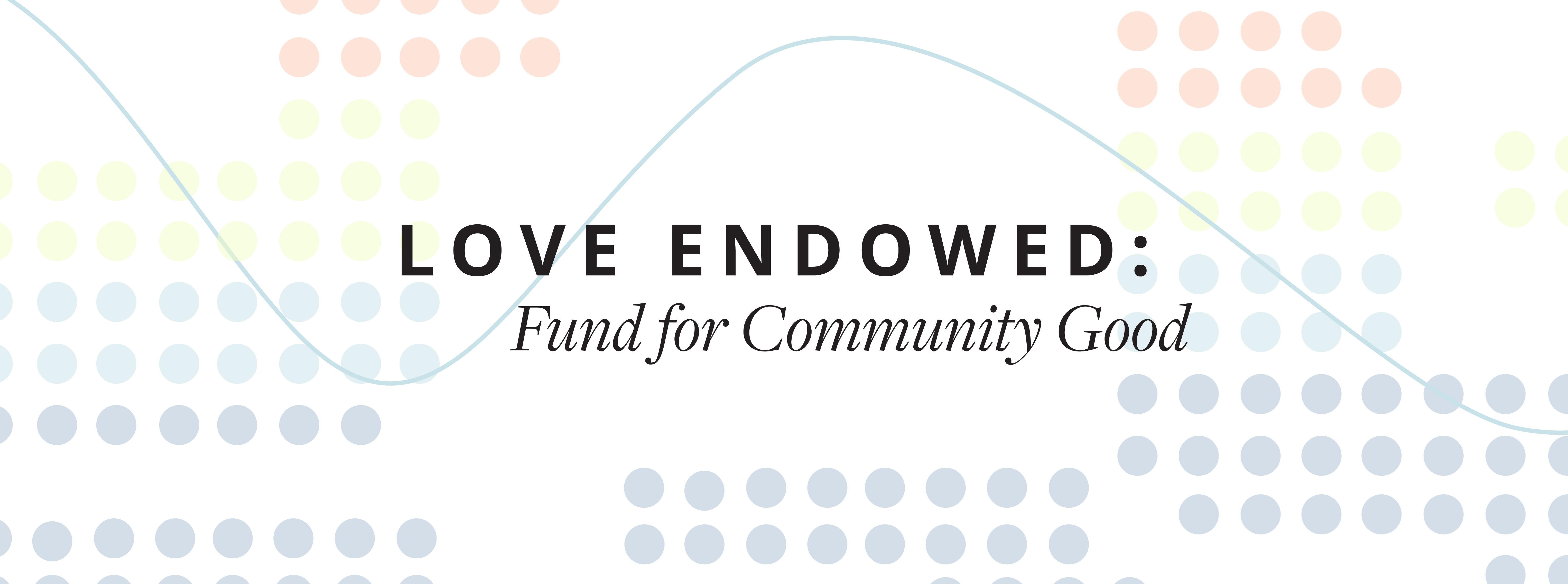 Love Endowed: Fund for the Community Good