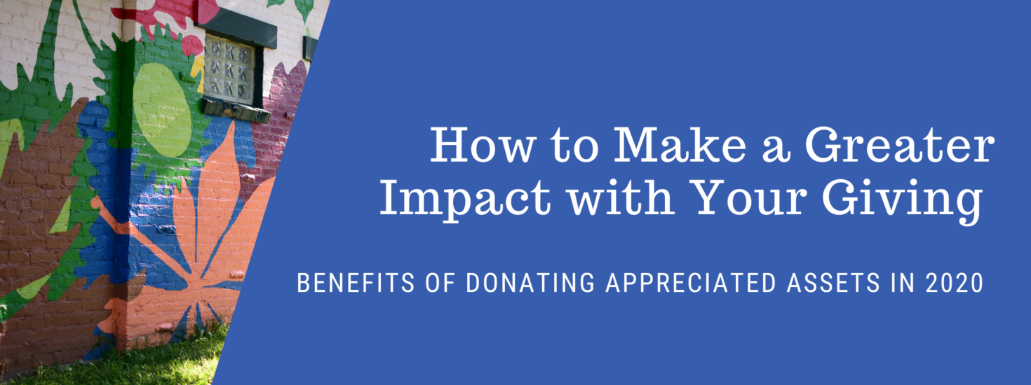 How To Make A Greater Impact With Your Giving Appreciated Assets Blog
